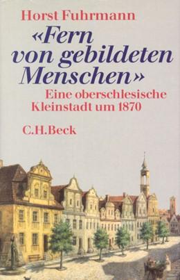 Abbildung von Fuhrmann, Horst | Fern von gebildeten Menschen | 1989 | Eine oberschlesische Kleinstad...