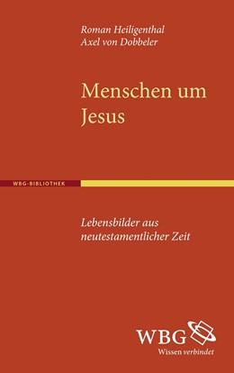 Abbildung von Dobbeler / Heiligenthal | Menschen um Jesus | Sonderausgabe der 1. Auflage 2001 | 2016 | Lebensbilder aus neutestamentl...