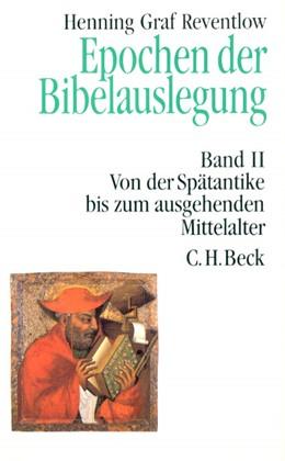 Abbildung von Reventlow, Henning Graf   Epochen der Bibelauslegung Band II: Von der Spätantike bis zum Ausgang des Mittelalters   1. Auflage   1994   beck-shop.de