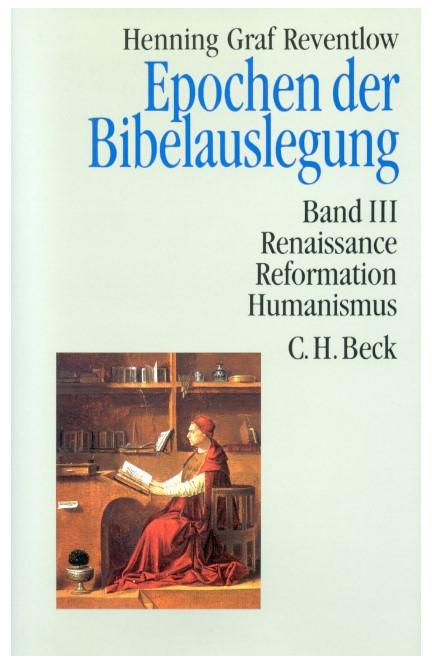 Cover: Henning Graf Reventlow, Epochen der Bibelauslegung  Band III: Renaissance, Reformation, Humanismus