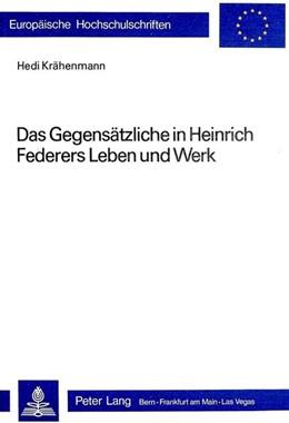 Abbildung von Kraehenmann / Krhahenmann / Krahenmann | Das Gegensaetzliche in Heinrich Federers Leben Und Werk | 1982