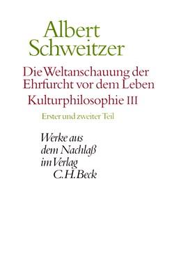 Abbildung von Schweitzer, Albert | Werke aus dem Nachlaß: Die Weltanschauung der Ehrfurcht vor dem Leben. Kulturphilosophie III | 1999 | Erster und zweiter Teil