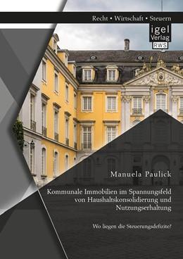 Abbildung von Paulick   Kommunale Immobilien im Spannungsfeld von Haushaltskonsolidierung und Nutzungserhaltung: Wo liegen die Steuerungsdefizite?   1. Auflage   2016   beck-shop.de