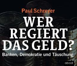 Abbildung von Schreyer | Wer regiert das Geld? | 2017 | Banken, Demokratie und Täuschu...