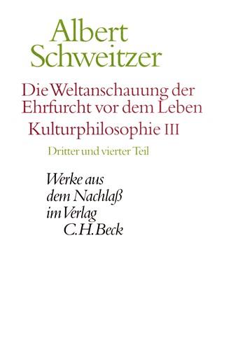 Cover: Albert Schweitzer, Werke aus dem Nachlaß: Die Weltanschauung der Ehrfurcht vor dem Leben. Kulturphilosophie III