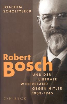 Abbildung von Scholtyseck, Joachim   Robert Bosch und der liberale Widerstand gegen Hitler 1933 bis 1945   1. Auflage   1999   beck-shop.de