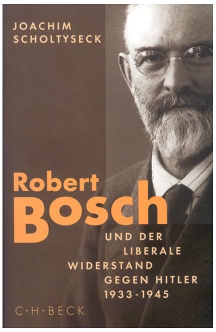 Cover: Joachim Scholtyseck, Robert Bosch und der liberale Widerstand gegen Hitler 1933 bis 1945