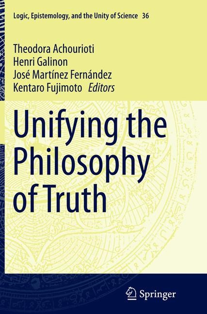 Unifying the Philosophy of Truth | Achourioti / Fujimoto / Galinon / Martínez Fernández | Softcover reprint of the original 1st ed. 2015, 2016 | Buch (Cover)