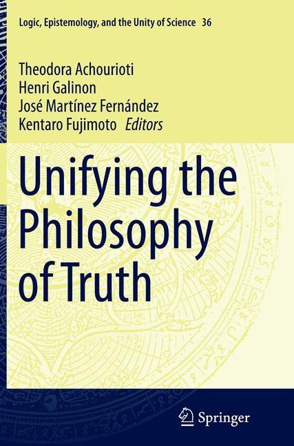 Abbildung von Achourioti / Fujimoto / Galinon / Martínez Fernández   Unifying the Philosophy of Truth   Softcover reprint of the original 1st ed. 2015   2016