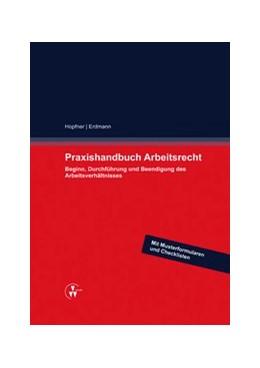 Abbildung von Hopfner / Erdmann / Heider | Praxishandbuch Arbeitsrecht | 2017 | Beginn, Durchführung und Beend...