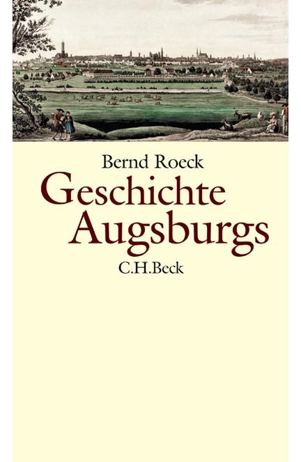 Cover: Bernd Roeck, Geschichte Augsburgs