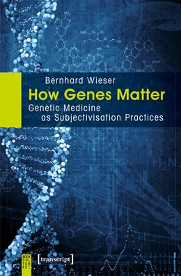 Abbildung von Wieser | How Genes Matter | 2017 | Genetic Medicine as Subjectivi...