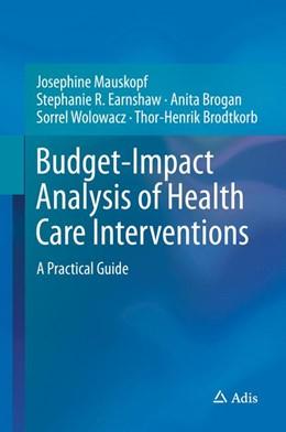 Abbildung von Mauskopf / Earnshaw / Brogan | Budget-Impact Analysis of Health Care Interventions | 2017 | A Practical Guide