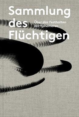 Abbildung von Wegemann / Kunstverein Recklinghausen | Sammlung des Flüchtigen - Über das Festhalten des Ephemeren | 1. Auflage | 2017 | beck-shop.de