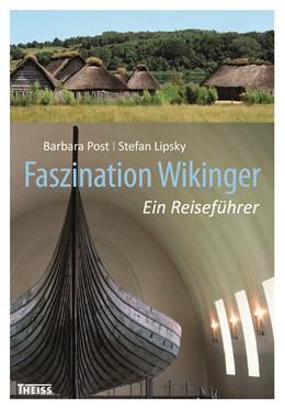 Abbildung von Post / Lipsky | Faszination Wikinger | 2017 | Ein Reiseführer