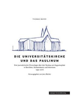 Abbildung von Mayer / Blecher | Die Universitätskirche und das Paulinum | 2016 | Eine journalistische Chronolog...