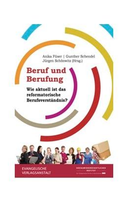 Abbildung von Schönwitz / Füser / Schendel   Beruf und Berufung   2017   Wie aktuell ist das reformator...