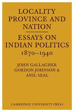 Abbildung von Gallagher / Johnson / Seal   Locality, Province and Nation   1973   Essays on Indian Politics 1870...