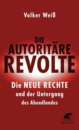 Abbildung von Weiß | Die autoritäre Revolte | 1. Auflage | 2017 | beck-shop.de