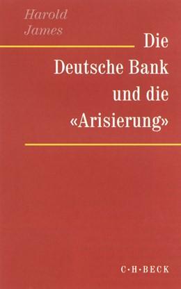 Abbildung von James, Harold | Die Deutsche Bank und die 'Arisierung' | 2001