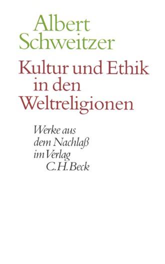 Cover: Albert Schweitzer, Werke aus dem Nachlaß: Kultur und Ethik in den Weltreligionen