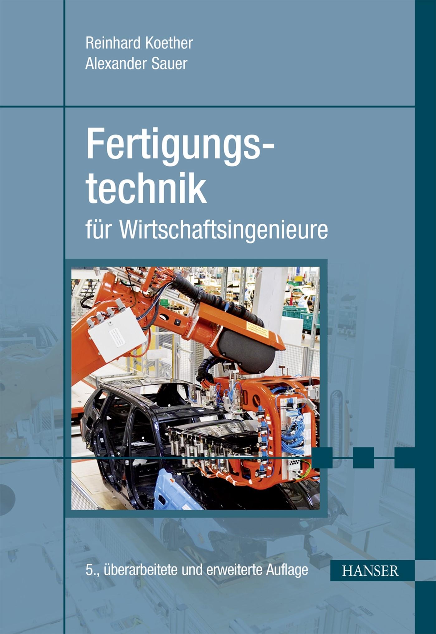 Fertigungstechnik für Wirtschaftsingenieure | Koether / Sauer | 5., überarbeitete und erweiterte Auflage, 2017 | Buch (Cover)