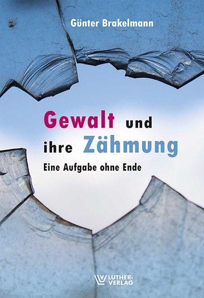 Gewalt und ihre Zähmung | Brakelmann, 2016 | Buch (Cover)