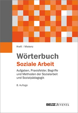 Abbildung von Kreft / Mielenz | Wörterbuch Soziale Arbeit. | 8., überarbeitete Auflage | 2017 | Aufgaben, Praxisfelder, Begrif...