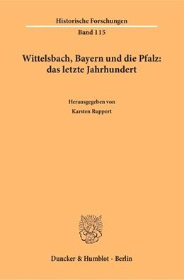 Abbildung von Ruppert | Wittelsbach, Bayern und die Pfalz: das letzte Jahrhundert | 1. Auflage | 2016 | beck-shop.de