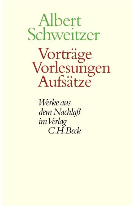 Cover: Albert Schweitzer, Werke aus dem Nachlaß: Vorträge, Vorlesungen, Aufsätze