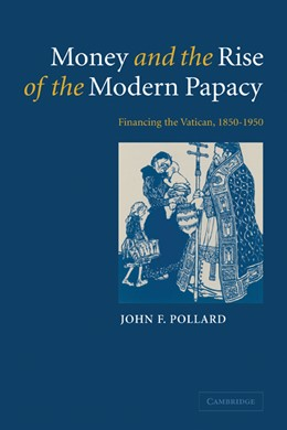 Abbildung von Pollard | Money and the Rise of the Modern Papacy | 2008 | Financing the Vatican, 1850-19...