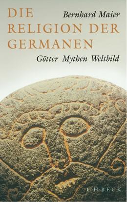 Abbildung von Maier, Bernhard | Die Religion der Germanen | 2003 | Götter, Mythen, Weltbild