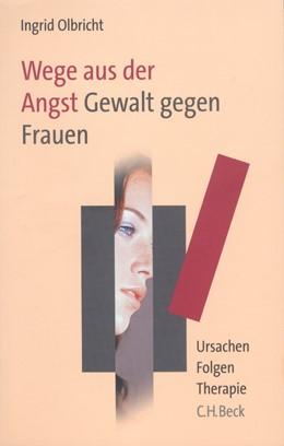 Abbildung von Olbricht, Ingrid | Wege aus der Angst. Gewalt gegen Frauen | 2004 | Ursachen - Folgen - Therapie