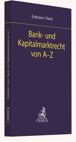 Abbildung von Erdmann / Heck | Bank- und Kapitalmarktrecht von A-Z | 1. Auflage | 2020 | beck-shop.de