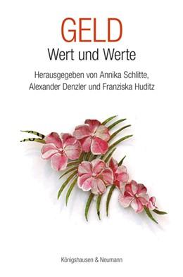 Abbildung von Schlitte / Denzler / Huditz | Geld - Wert und Werte | 2017 | Interdisziplinäre Annäherungen...
