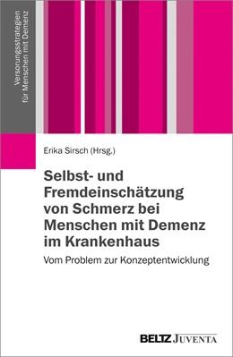 Abbildung von Sirsch (Hrsg.)   Selbst- und Fremdeinschätzung von Schmerz bei Menschen mit Demenz im Krankenhaus   1. Auflage   2019   beck-shop.de