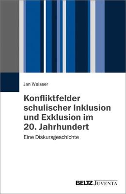 Abbildung von Weisser | Konfliktfelder schulischer Inklusion und Exklusion im 20. Jahrhundert | 1. Auflage | 2017 | beck-shop.de