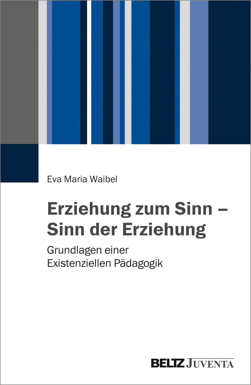 Erziehung zum Sinn - Sinn der Erziehung | Waibel, 2017 | Buch (Cover)