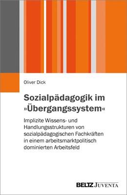Abbildung von Dick | Sozialpädagogik im »Übergangssystem« | 2017 | Implizite Wissens- und Handlun...