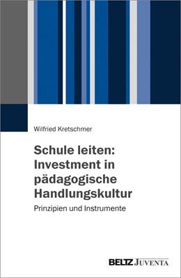 Abbildung von Kretschmer | Schule leiten: Investment in pädagogische Handlungskultur | 2017 | Prinzipien und Instrumente