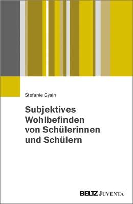 Abbildung von Gysin   Subjektives Wohlbefinden von Schülerinnen und Schülern   1. Auflage   2017   beck-shop.de