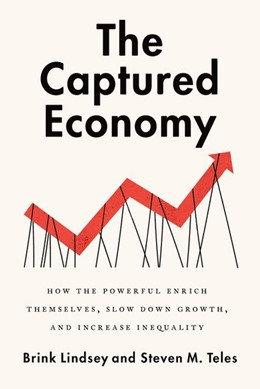 Abbildung von Lindsey / Teles | The Captured Economy | 2017 | How the Powerful Become Richer...