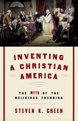 Abbildung von Green | Inventing a Christian America | 2017 | The Myth of the Religious Foun...