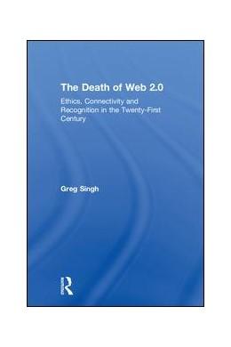 Abbildung von Singh | The Death of Web 2.0 | 2018 | Ethics, Connectivity and Recog...