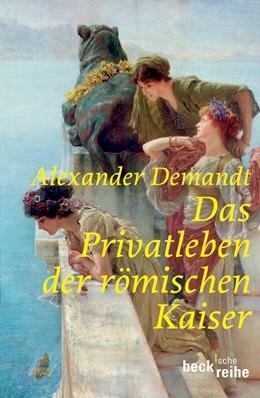 Abbildung von Demandt, Alexander | Das Privatleben der römischen Kaiser | 2. Auflage | 2012 | 1746 | beck-shop.de