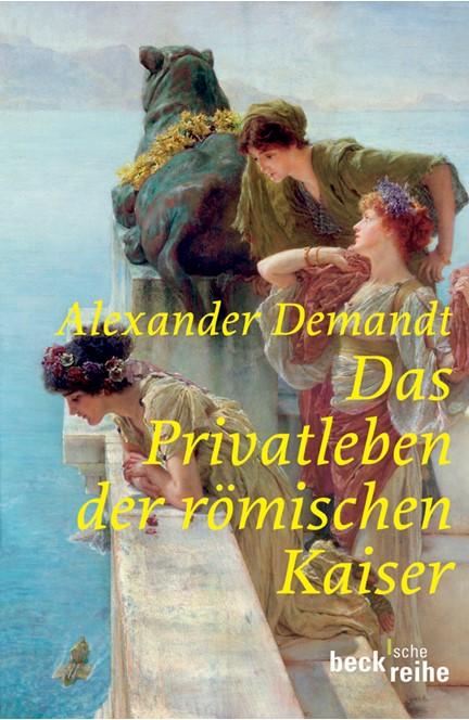 Cover: Alexander Demandt, Das Privatleben der römischen Kaiser