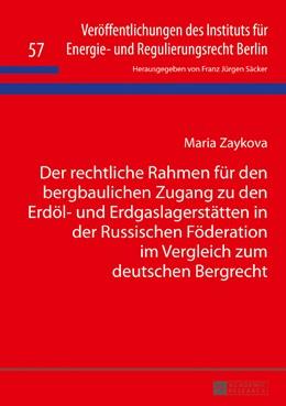 Abbildung von Zaykova | Der rechtliche Rahmen für den bergbaulichen Zugang zu den Erdöl- und Erdgaslagerstätten in der Russischen Föderation im Vergleich zum deutschen Bergrecht | 2016