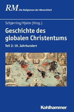 Abbildung von Schjørring / Hjelm | Geschichte des globalen Christentums | 2017 | Teil 2: 19. Jahrhundert