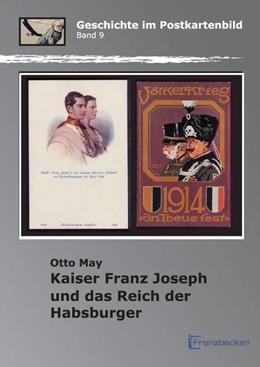 Abbildung von May   Kaiser Franz Joseph und das Reich der Habsburger   2016