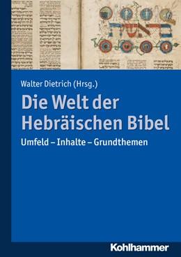 Abbildung von Dietrich | Die Welt der Hebräischen Bibel | 2017 | Umfeld - Inhalte - Grundthemen